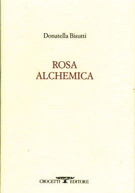 Donatella Bisutti: Rosa Alchemica