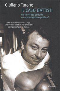 Giuliano Turone, il caso Battisti. Un terrorista omicida o un perseguitato politico?