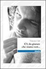 """Recensione """"C'è da giurare che siamo veri…"""" di Vincenzo Calò, a cura di Elisabetta Bagli"""