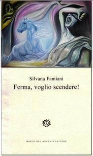 Silvana Famiani: Ferma, voglio scendere!