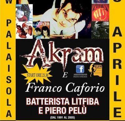 Gli Akram e Franco Caforio (LITFIBA E PIERO PELÙ '91 -'05)
