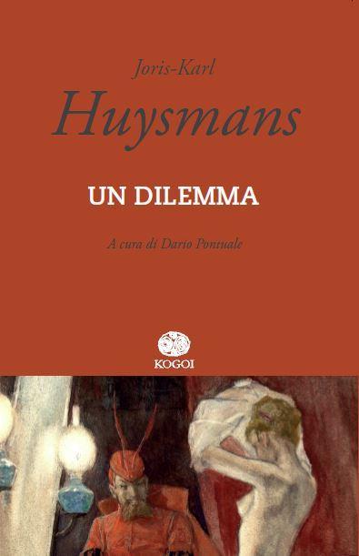 """Kogoi Edizioni presenta """"Un dilemma"""" di J.K. Huysmans"""