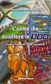 L'uomo che ascoltava le 500 di Francesco Paolo Tanzj