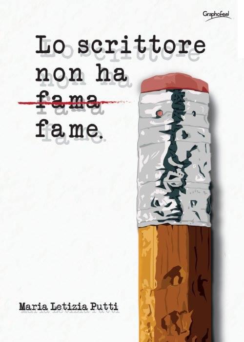 Lo scrittore non ha fame, il nuovo coinvolgente romanzo di Maria Letizia Putti